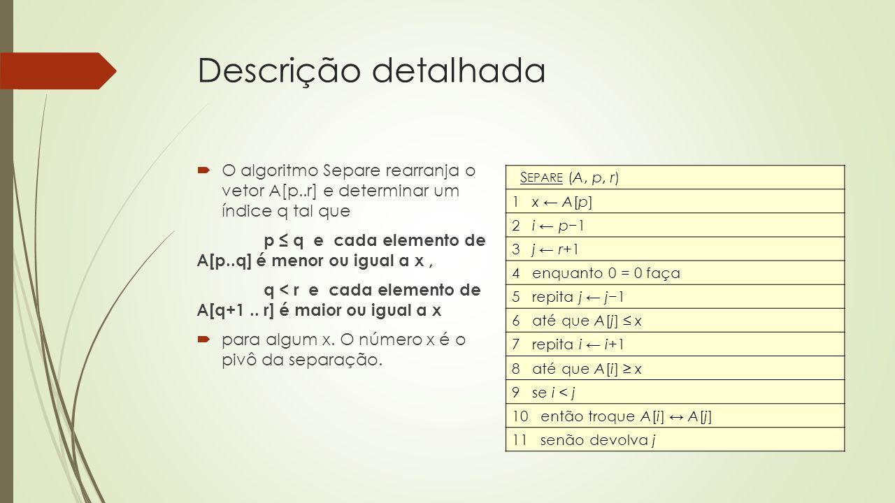 Descrição detalhada O algoritmo Separe rearranja o vetor A[p..r] e determinar um índice q tal que.
